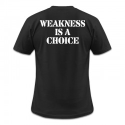 T-shirt - Weakness is a choice